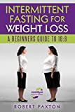 INTERMITTENT FASTING FOR WEIGHT LOSS A BEGINNERS GUIDE TO 16:8 (Intermittent Fasting For Beginners)