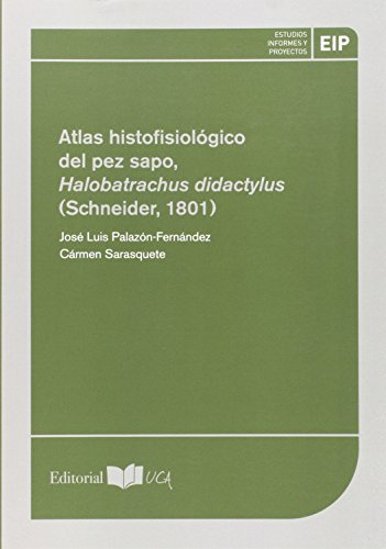 Atlas histofisiológico del pez sapo, Halobatrachus didactylus (Scheneider, 1801) (Ceimar; Estudios, Informes y Proyectos) por José Luis Palazón-Fernández,Sarasquete Reiriz, Carmen