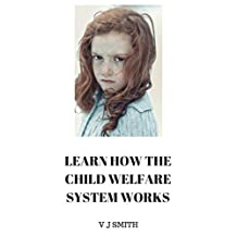 Learn How the Child Welfare System Works (NAVIGATING THE CHILD WELFARE SYSTEM Book 1)