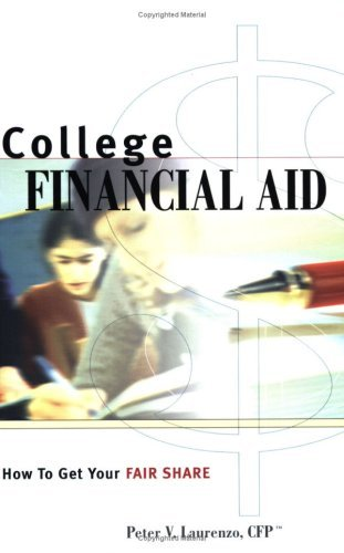 College Financial Aid How To Get Your Fair Share by Peter V. Laurenzo CFP (2006-07-10) Paperback