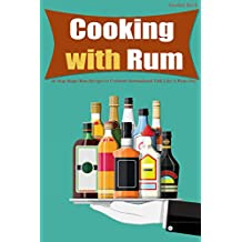 Cooking with Rum: 40 Ship Shape Rum Recipes to Celebrate International Talk Like A Pirate Day