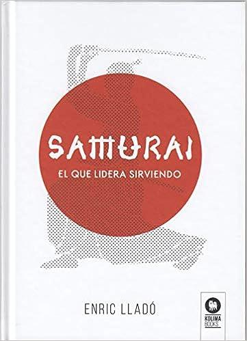 Samurái: El Que Lidera Sirviendo por Enric Lladó Micheli