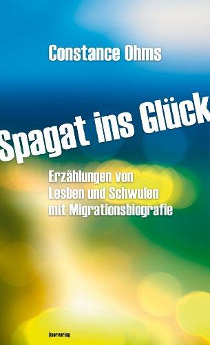Ohms, Constance - Spagat ins Glück: Erzählungen von Lesben und Schwulen mit Migrationsbiografie