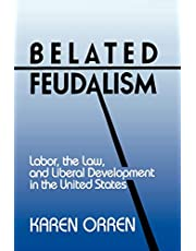 Belated Feudalism: Labor, the Law, and Liberal Development in the United States