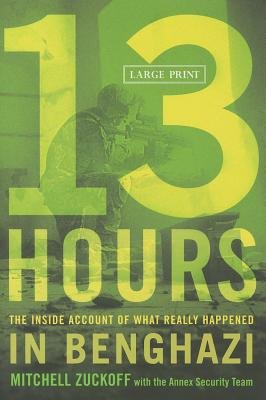 13 Hours( The Inside Account of What Really Happened in Benghazi)[13 HOURS -LP][LARGE PRINT] [Hardcover]