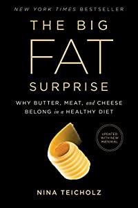 The Big Fat Surprise: Why Butter, Meat and Cheese Belong in a Healthy Diet