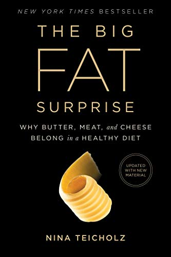 The Big Fat Surprise: Why Butter, Meat and Cheese Belong in a Healthy Diet by Nina Teicholz.pdf