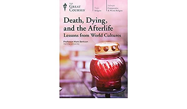 Amazon Death Dying And The Afterlife Lessons From World