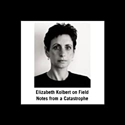 Elizabeth Kolbert on Field Notes from a Catastrophe