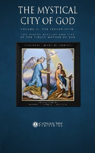 The Mystical City of God, Volume II The Incarnation: The Divine History and Life of the Virgin Mother of God (Volumes 1 to 4) (Volume 2)