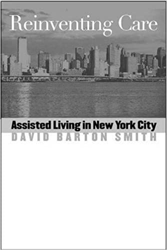 Reinventing Care: Assisted Living in New York City by David Barton Smith (2003-04-01)