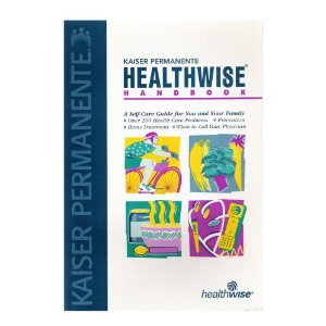 Kaiser Permanente Healthwise Handbook   A Self Care Guide For You And Your Family