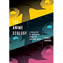 The Anime Ecology: A Genealogy of Television, Animation, and Game Media