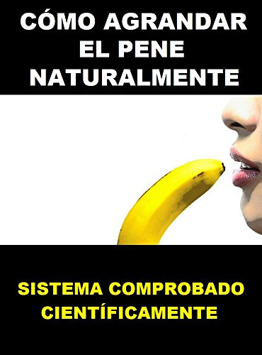 (Cómo Agrandar El Pene Naturalmente - Formula XXL: Ejercicios Para Agrandar El Pene Naturalmente - Como Hacer Crecer El Pene (como alargar el pene, alargamiento ... pene, alargador de pene) (Spanish Edition))