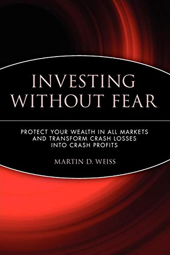 Investing Without Fear: Protect Your Wealth in all Markets and Transform Crash Losses into Crash Profits (Best Investment Advice Of All Time)