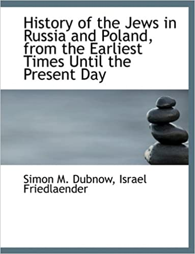History of the Jews in Russia and Poland, from the Earliest Times Until the Present Day