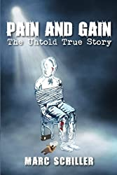 Pain and Gain-The Untold True Story by Marc Schiller (2013-01-25)