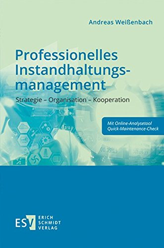 Professionelles Instandhaltungsmanagement: Strategie – Organisation – Kooperation