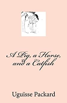A Pig, a Horse, and a Catfish by [Packard, Uguïsse]