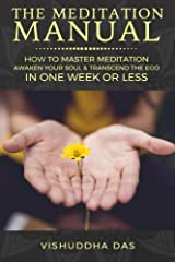 The Meditation Manual: How to Master Meditation, Awaken Your Soul & Transcend the Ego in One Week or Less Paperback