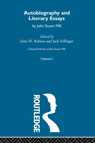 Collected Works of John Stuart Mill: Autobiography and Literary Essays: I. Autobiography and Literary Essays (Volume 1) (Collected Works Of Mill)