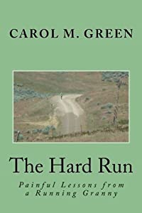 The Hard Run: Painful Lessons from a Running Granny by Carol M. Green (2015-01-15)