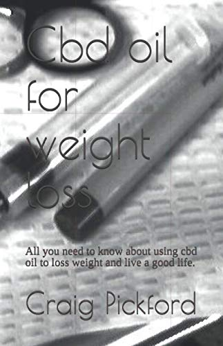 Cbd oil for weight loss: All you need to know about using cbd oil to loss weight and live a good life.