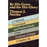 By His Grace and for His Glory: A Historical Theological, and Practical Study of the Doctrines of Grace in Baptist Life
