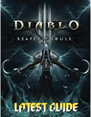 Diablo 3 Reaper Of Souls: LATEST GUIDE: Become A Pro Player in Diablo 3 Reaper Of Souls (Best Tips, Tricks, Walkthroughs and Strategies)