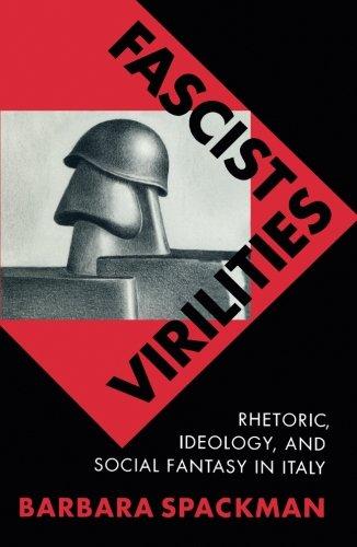 Fascist Virilities: Rhetoric, Ideology, and Social Fantasy in Italy PDF