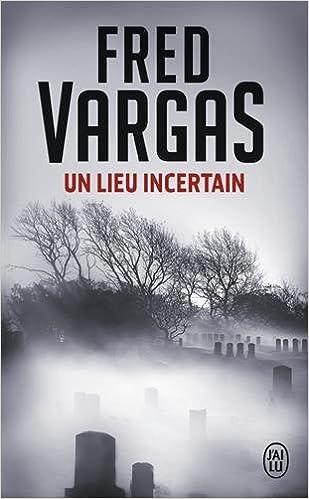 Un Lieu incertain - Vargas Fred