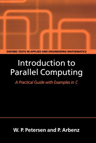 Introduction to Parallel Computing (Oxford Texts in Applied and Engineering Mathematics) by Oxford University Press