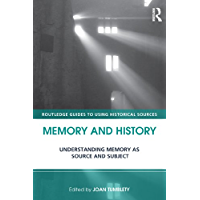 Memory and History: Understanding Memory as Source and Subject (Routledge Guides to Using Historical Sources) (English Edition)
