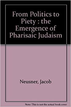From Politics to Piety: The Emergence of Pharisaic Judaism