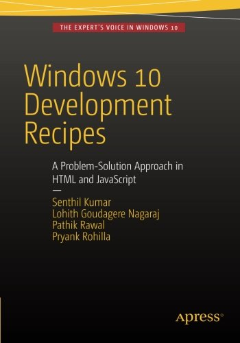 Windows 10 Development Recipes: A Problem-Solution Approach in HTML and JavaScript by Apress