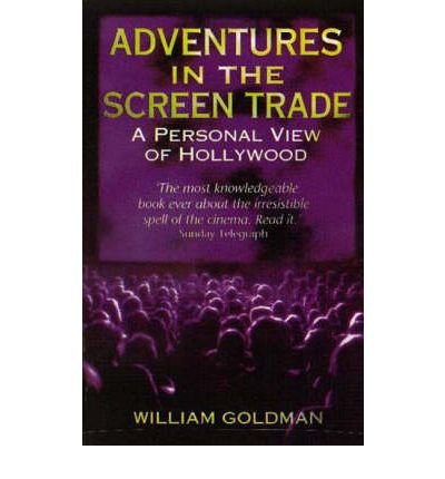 [(Adventures in the Screen Trade: A Personal View of Hollywood )] [Author: William Goldman] [Mar-1996] (Adventure In The Screen Trade)