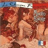 La Chanson Francaise: Moulin Rouge by La Chanson Francaise/St. Clair