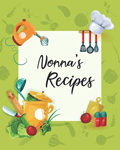 Nonna's Recipes: Personalized Blank Cookbook and Custom Recipe Journal to Write in Cute Gift for Women Mom Wife: Keepsake Gift