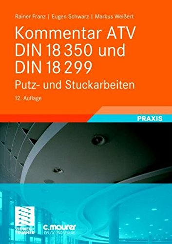 Kommentar ATV DIN 18 350 und DIN 18 299: Putz- und Stuckarbeiten Taschenbuch – 14. August 2008 Rainer Franz Eugen Schwarz Markus Weißert Vieweg+Teubner Verlag
