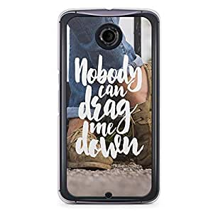 Inspirational Nexus 6 Transparent Edge Case - Nobody Can Drag me Down