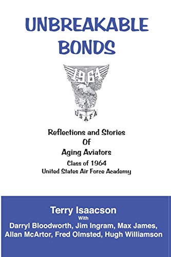 United Air Force States Academy - UNBREAKABLE BONDS: Reflections and Stories of Aging Aviators; Class of 1964; United States Air Force Academy