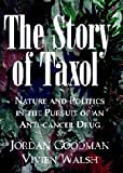 The Story of Taxol, Jordan Goodman and Vivien Walsh, 052156123X