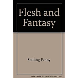 Flesh and Fantasy: The Truth Behind the Fantasy, the Fantasy Behind the Truth