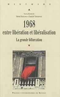 1968, entre libération et libéralisation : La grande bifurcation par Michel Margairaz