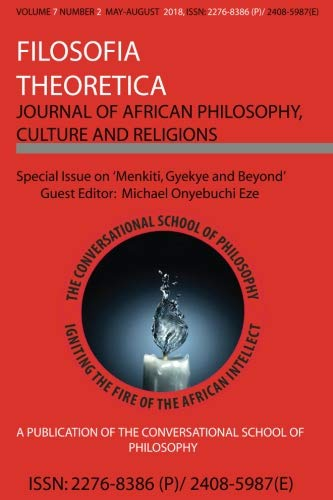 Menkiti, Gyekye and Beyond: Special Issue of Filosofia Theoretica (Filosofia Theoretica: Journal of African Philosophy, Culture and Religions) (Volume 7) (African Religion Vol 2)