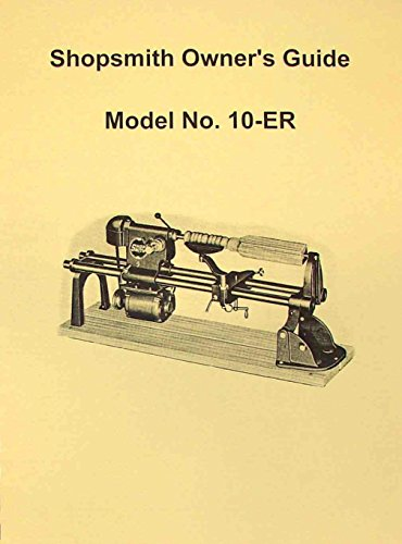 SHOPSMITH Model 10-ER Owner's Guide & Parts Manual (Shopsmith Parts)