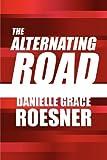 The Alternating Road, Danielle Grace Roesner, 1615464115
