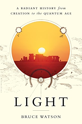 Light: A Radiant History from Creation to the Quantum Age by [Watson, Bruce]