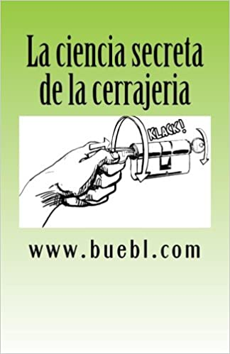 La ciencia secreta de la cerrajeria: Manual para abrir cerrojos (Spanish Edition): Michael Bübl: 9781490311395: Amazon.com: Books