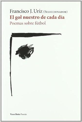 Libros gratis en línea no descargables Gol Nuestro De Cada Dia,El (Poesia (vaso Roto)) 8493808717 PDF